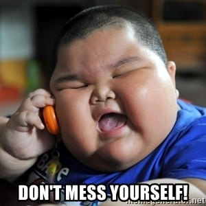Fat Asian Kid -  Don't mess yourself!