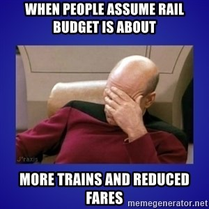Picard facepalm  - When people assume Rail Budget is about More Trains and Reduced Fares