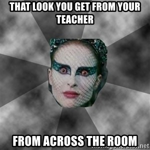 Black Swan Eyes - That look you get from your teacher From across the room