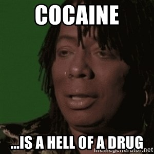 Rick James - Cocaine ...is a hell of a drug