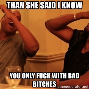 kanye west jay z laughing - than she said i know  you only fuck with bad bitches