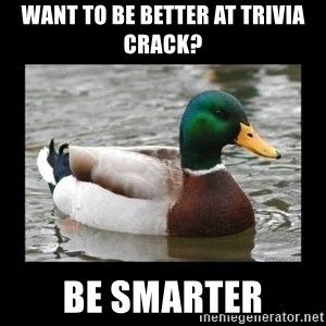 advice mallard - Want to be better at trivia crack? Be smarter