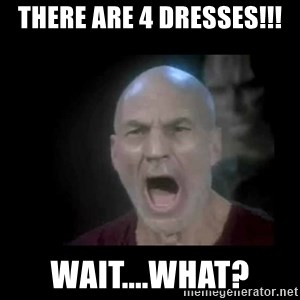Picard lights - There are 4 dresses!!! wait....What?