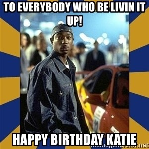 JaRule - To everybody who be livin it up! HAPPY BIRTHDAY KATIE