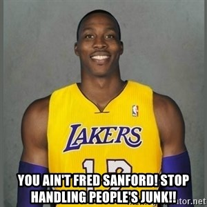Dwight Howard Lakers -  You ain't Fred Sanford! Stop handling people's junk!!