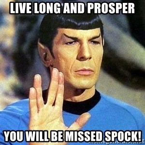 Spock - Live long and prosper You will be missed Spock!