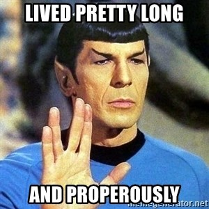 Spock - Lived pretty long and properously
