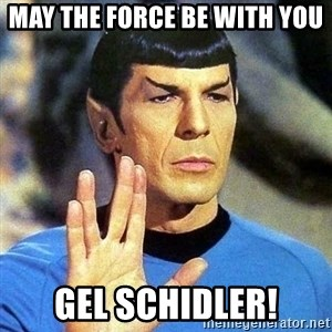 Spock - May the force be with you Gel Schidler!