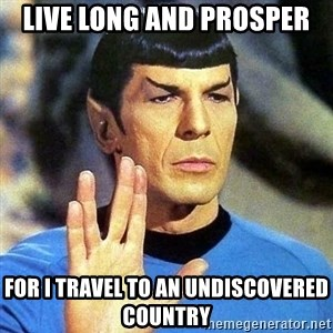 Spock - Live Long and Prosper For I Travel to an Undiscovered Country