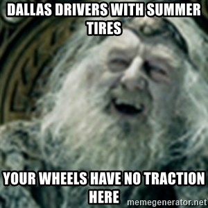 you have no power here - Dallas drivers with summer tires Your wheels have no traction here