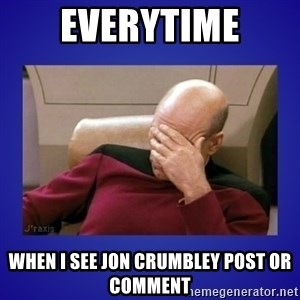 Picard facepalm  - Everytime When I see Jon Crumbley post or comment