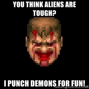 Bloody Doom Guy - You think aliens are tough? I punch demons for fun!