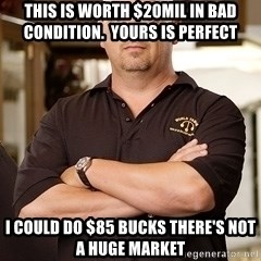 Rick Harrison - This is worth $20mil in bad condition.  Yours is perfect I could do $85 bucks there's not a huge market