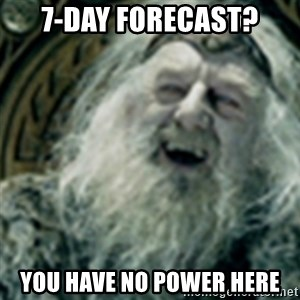 you have no power here - 7-day forecast? you have no power here