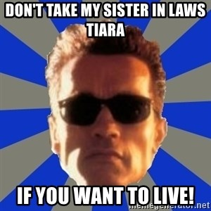 Terminator 2 - Don't take my sister in laws tiara if you want to live!
