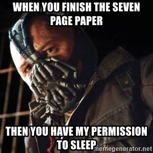 Only then you have my permission to die - When you finish the seven page paper then you have my permission to sleep