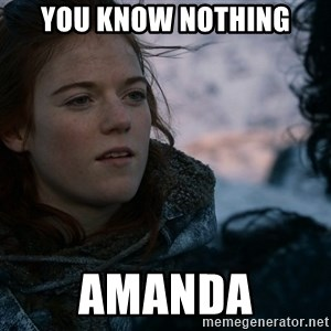 Ygritte knows more than you - You know nothing Amanda