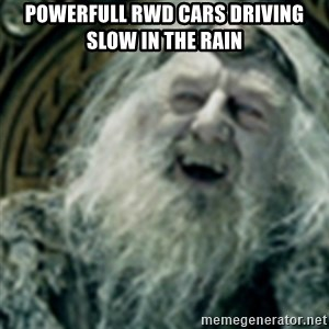 you have no power here - powerfull rwd cars driving slow in the rain