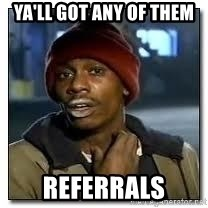 Dave Chapelle crackhead - Ya'll got any of them Referrals
