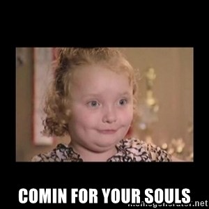 Honey BooBoo -  comin for your souls