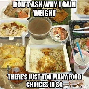 Takeaway - Don't ask why I gain weight There's just too many food choices in SG