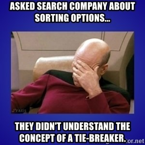 Picard facepalm  - Asked search company about sorting options... They didn't understand the concept of a tie-breaker.