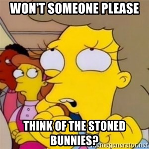 Helen Lovejoy - Won't someone please  think of the stoned bunnies?