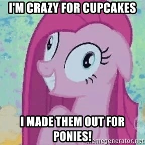 Crazy Pinkie Pie - I'm crazy for cupcakes I made them out for ponies!