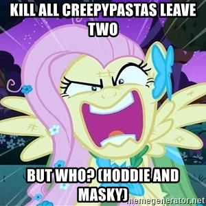 angry-fluttershy - Kill all CREEPYPASTAS leave two But who? (Hoddie and masky)