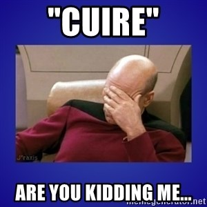 "Picard facepalm  - ""Cuire"" Are you kidding me..."