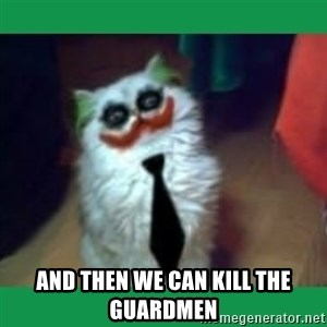 It's simple, we kill the Batman. -  And then we can kill the guardmen
