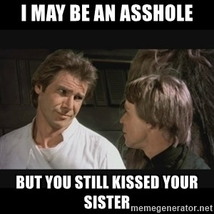 Star wars - I may be an asshole But you still kissed your sister