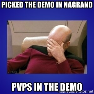 Picard facepalm  - PICKED THE DEMO IN NAGRAND PVPS IN THE DEMO