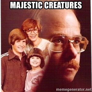 Family Man - MAJESTIC CREATURES