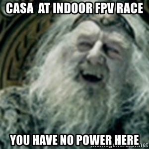 you have no power here - CASA  at indoor FPV race You have no power here