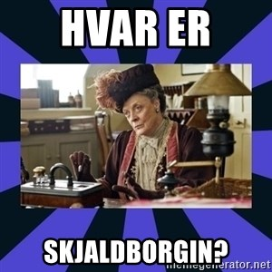 Maggie Smith being a boss - HVAR ER  SKJALDBORGIN?