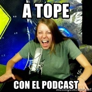 Unfunny/Uninformed Podcast Girl - A TOPE CON EL PODCAST