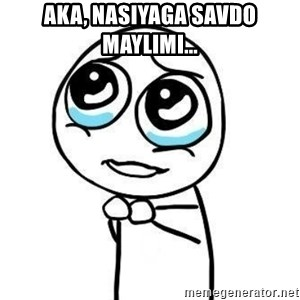 Please guy - Aka, nasiyaga savdo maylimi...