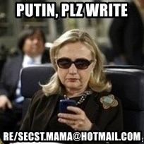 Hillary Text - Putin, Plz Write   RE/SECST.MAMA@hotmail.com