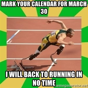 OSCAR PISTORIUS - Mark your calendar for March 30 I will back to running in no time
