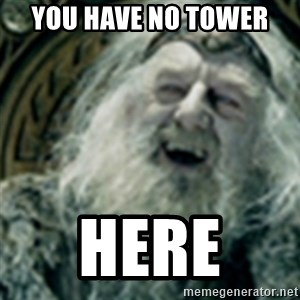 you have no power here - You have no tower  Here