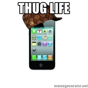 Scumbag iPhone 4 - THUG LIFE