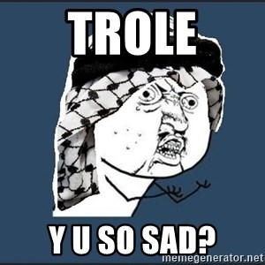 y-u-so-arab - TROLE Y U SO SAD?