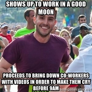 Incredibly photogenic guy - Shows up to work in a good moon Proceeds to bring down co-workers with videos in order to make them cry before 9AM