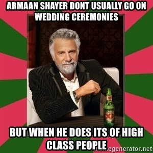 i dont usually - armaan shayer dont usually go on wedding ceremonies but when he does its of high class people