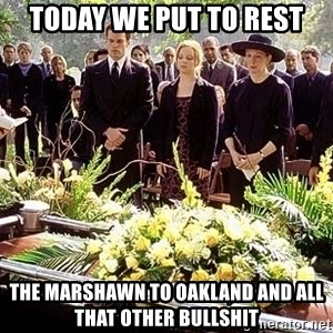 funeral1 - today we put to rest The marshawn to Oakland and all that other bullshit
