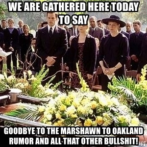 funeral1 - we are gathered here today to say goodbye to the Marshawn to Oakland rumor and all that other bullshit!
