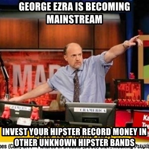 Karma Cramer - GEORGE EZRA IS BECOMING MAINSTREAM INVEST YOUR HIPSTER RECORD MONEY IN OTHER UNKNOWN HIPSTER BANDS