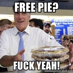 Romney with pies - Free pie?  Fuck yeah!