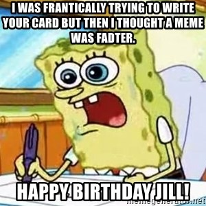 Spongebob What I Learned In Boating School Is - I was frantically trying to write your card but then I thought a meme was fadter.   Happy Birthday Jill!